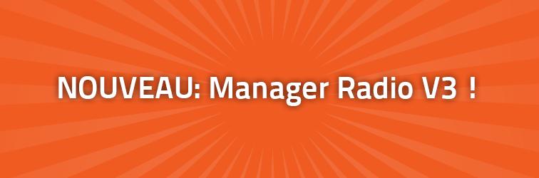 Nouveau: Le Manager Radio V3!