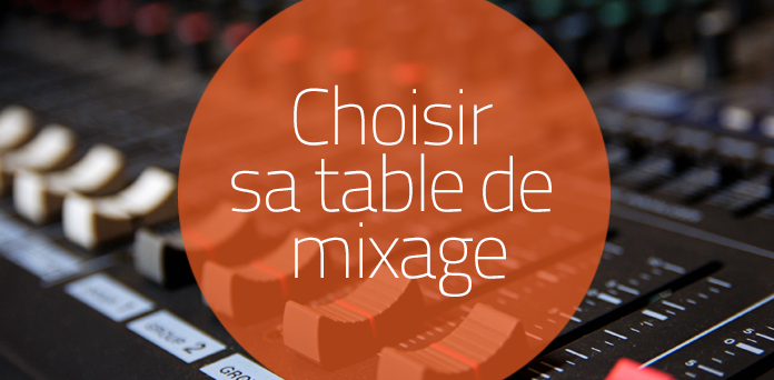 Comment Choisir Sa Table De Mixage Blog Radioking
