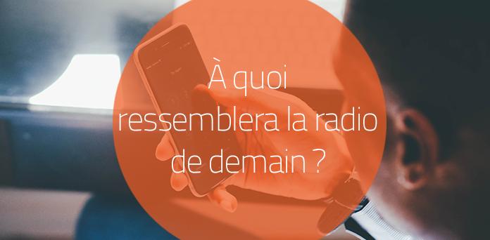 Décryptage : quelles tendances pour la radio de demain ?