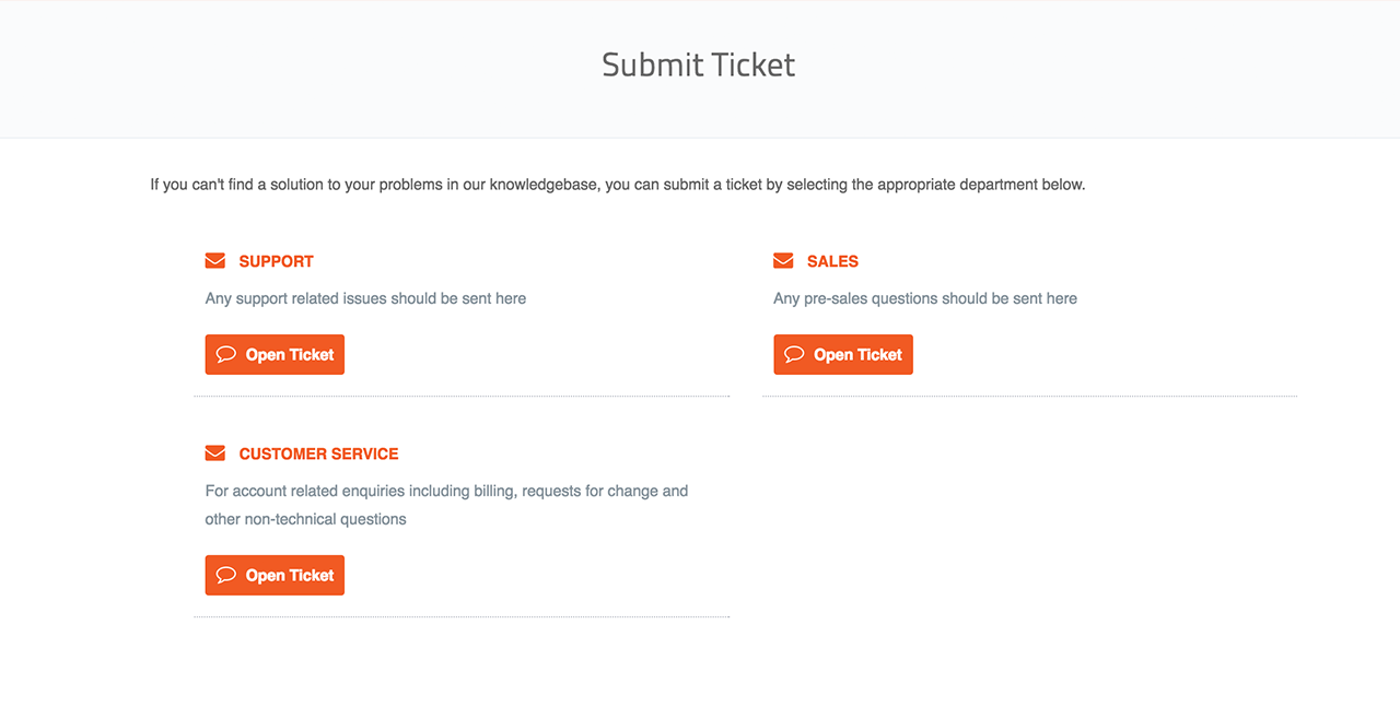 open a new ticket support and client service knowledgebase 3 if you have a technical problem one of your serviecs click on support if it s a question to do your account click customer service